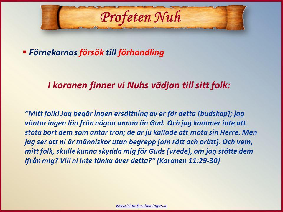 www.islamforelasningar.se  Förnekarna förblir ignoranta Profeten Nuh Gud (Allah) berättar om deras attityd: [Men de äldste] sade: Nuh.