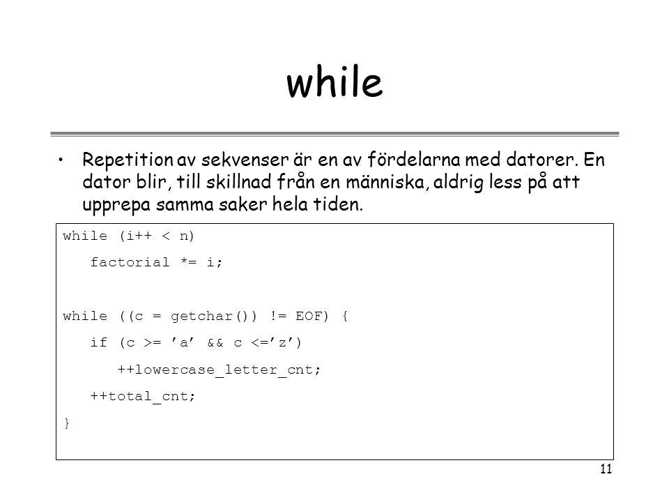 11 while Repetition av sekvenser är en av fördelarna med datorer. En dator blir, till skillnad från en människa, aldrig less på att upprepa samma sake