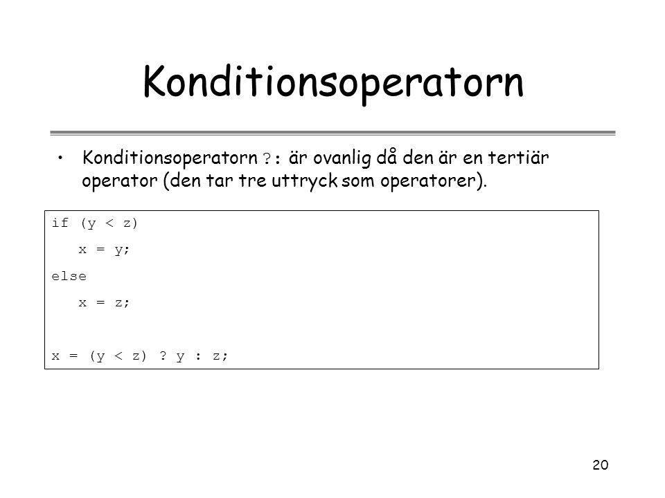 20 Konditionsoperatorn Konditionsoperatorn ?: är ovanlig då den är en tertiär operator (den tar tre uttryck som operatorer). if (y < z) x = y; else x