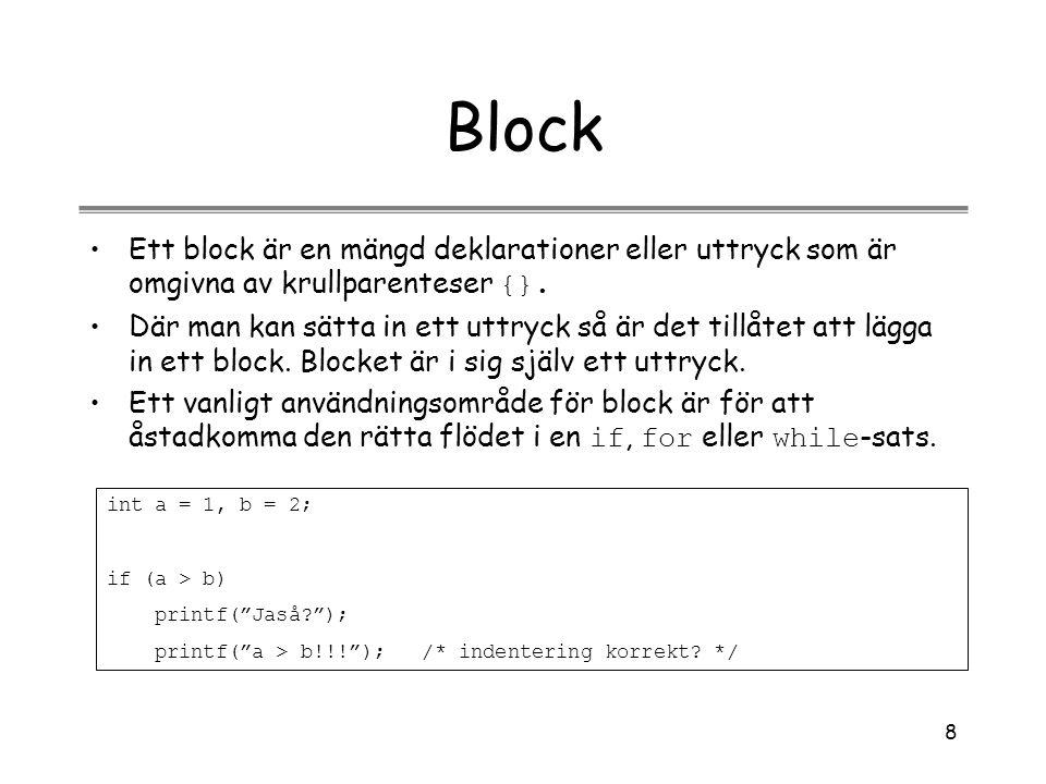 8 Block Ett block är en mängd deklarationer eller uttryck som är omgivna av krullparenteser {}. Där man kan sätta in ett uttryck så är det tillåtet at