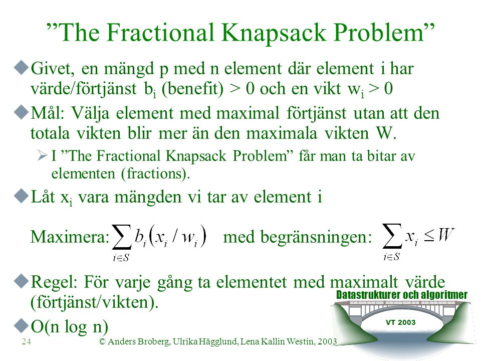 "Datastrukturer och algoritmer VT 2003 24© Anders Broberg, Ulrika Hägglund, Lena Kallin Westin, 2003 ""The Fractional Knapsack Problem""  Givet, en mäng"