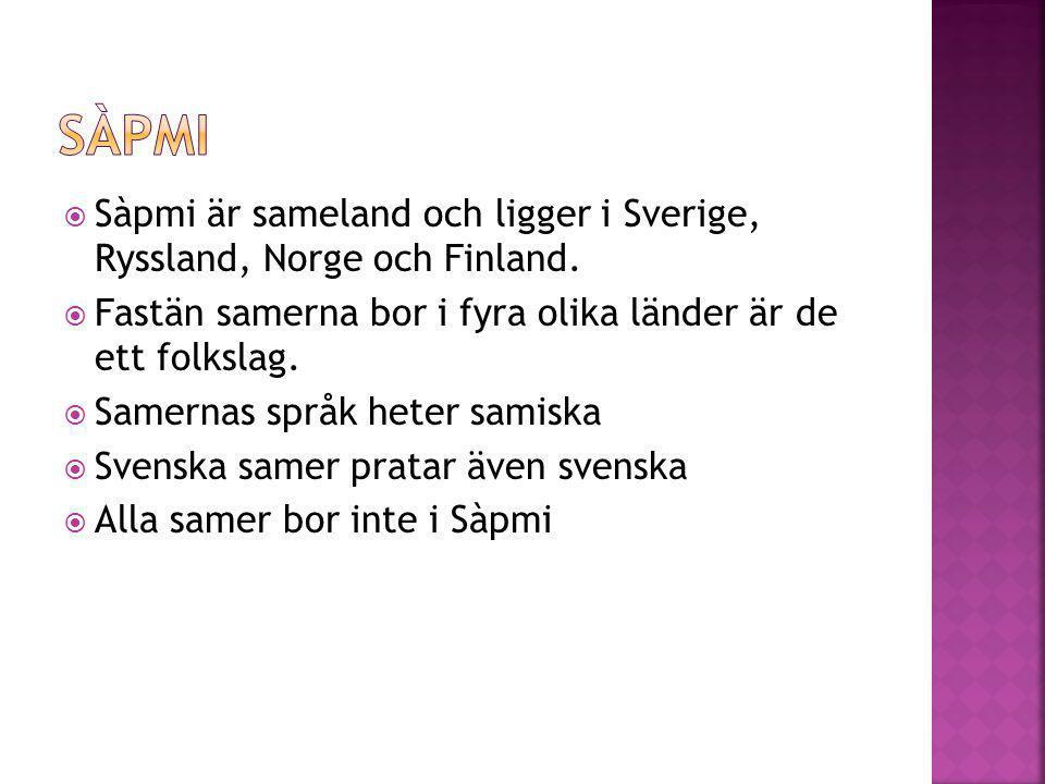  Sàpmi är sameland och ligger i Sverige, Ryssland, Norge och Finland.