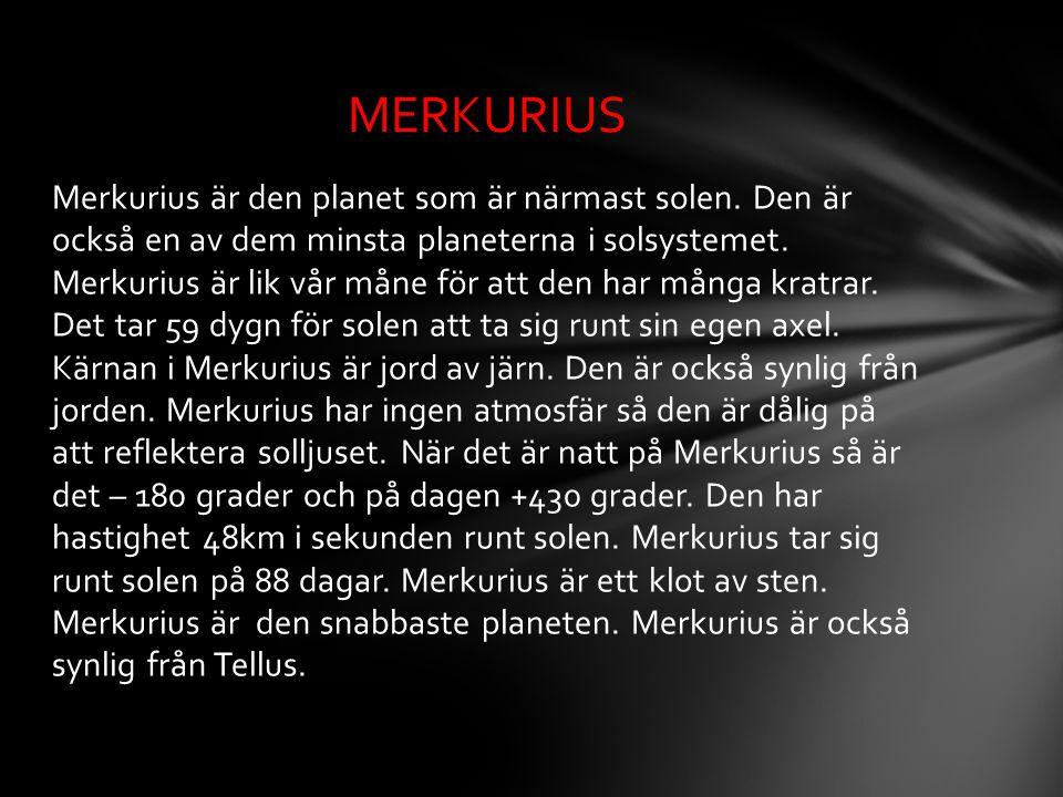 Merkurius är den planet som är närmast solen. Den är också en av dem minsta planeterna i solsystemet. Merkurius är lik vår måne för att den har många