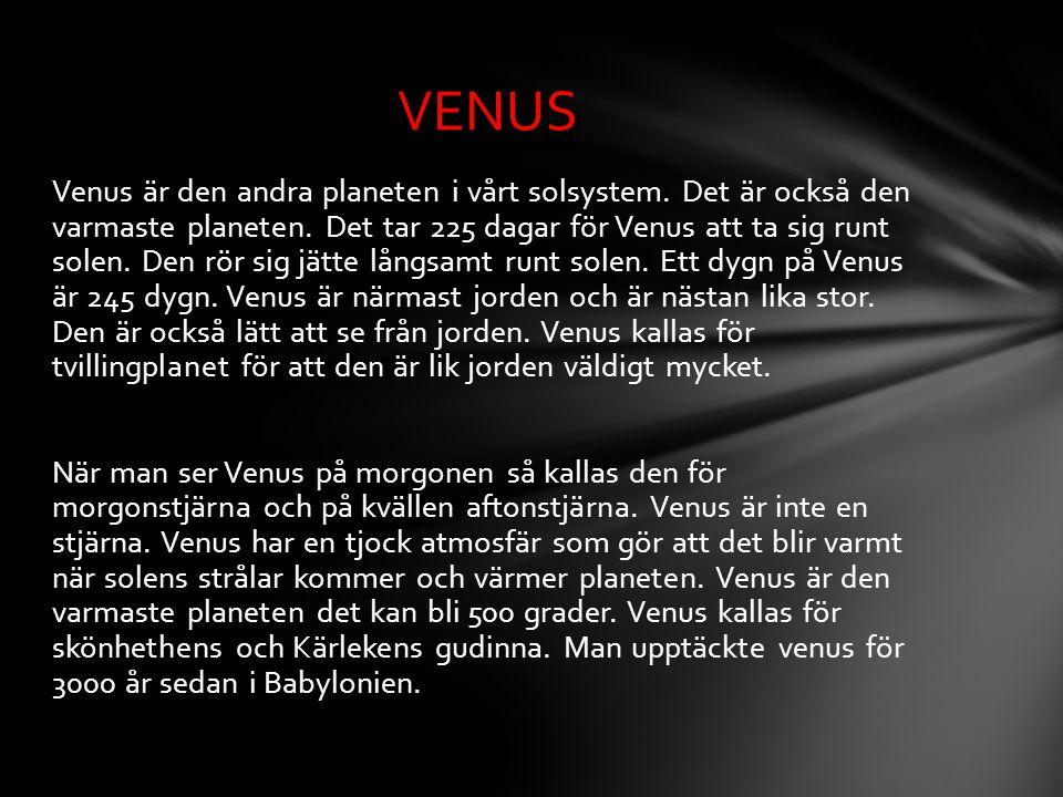Venus är den andra planeten i vårt solsystem. Det är också den varmaste planeten. Det tar 225 dagar för Venus att ta sig runt solen. Den rör sig jätte