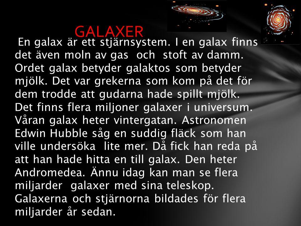 En galax är ett stjärnsystem. I en galax finns det även moln av gas och stoft av damm. Ordet galax betyder galaktos som betyder mjölk. Det var grekern