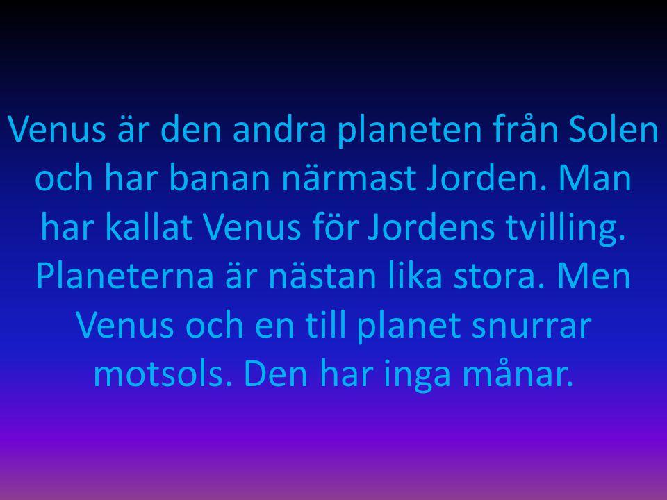 Venus är den andra planeten från Solen och har banan närmast Jorden. Man har kallat Venus för Jordens tvilling. Planeterna är nästan lika stora. Men V