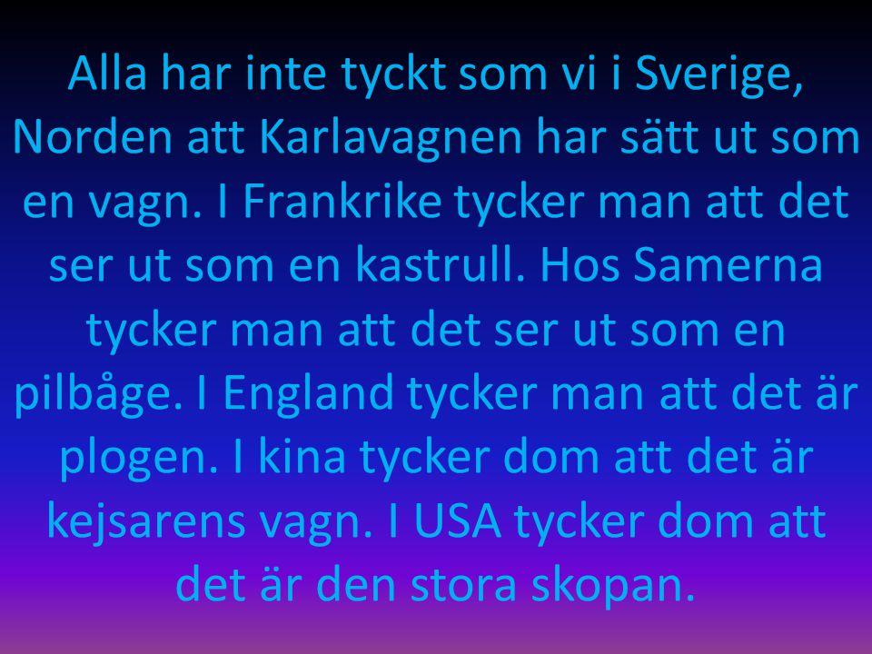 Alla har inte tyckt som vi i Sverige, Norden att Karlavagnen har sätt ut som en vagn. I Frankrike tycker man att det ser ut som en kastrull. Hos Samer