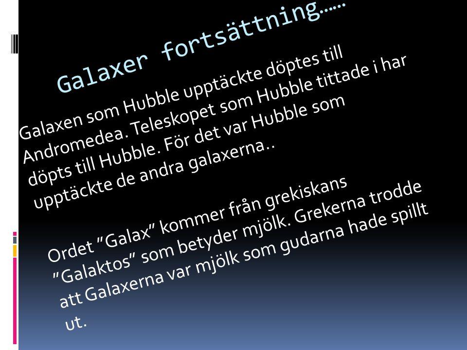 Galaxer fortsättning…… Galaxen som Hubble upptäckte döptes till Andromedea. Teleskopet som Hubble tittade i har döpts till Hubble. För det var Hubble