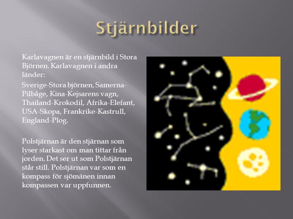 Karlavagnen är en stjärnbild i Stora Björnen. Karlavagnen i andra länder: Sverige-Stora björnen, Samerna- Pilbåge, Kina-Kejsarens vagn, Thailand-Kroko