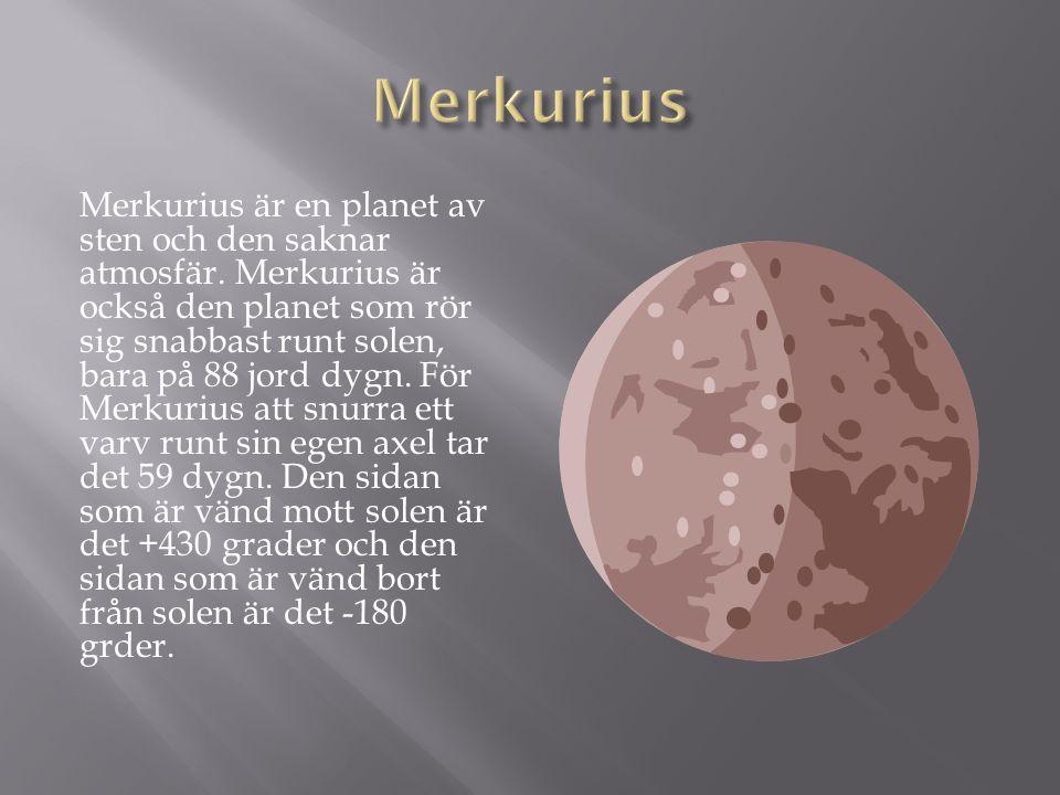 Merkurius är en planet av sten och den saknar atmosfär. Merkurius är också den planet som rör sig snabbast runt solen, bara på 88 jord dygn. För Merku