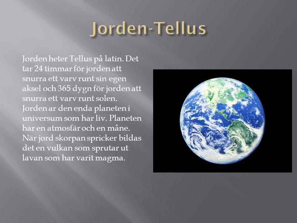 Jorden heter Tellus på latin. Det tar 24 timmar för jorden att snurra ett varv runt sin egen aksel och 365 dygn för jorden att snurra ett varv runt so