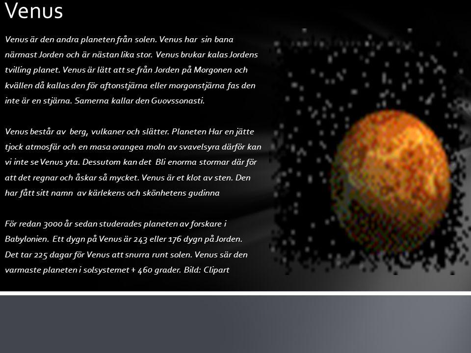 Venus är den andra planeten från solen. Venus har sin bana närmast Jorden och är nästan lika stor. Venus brukar kalas Jordens tvilling planet. Venus ä
