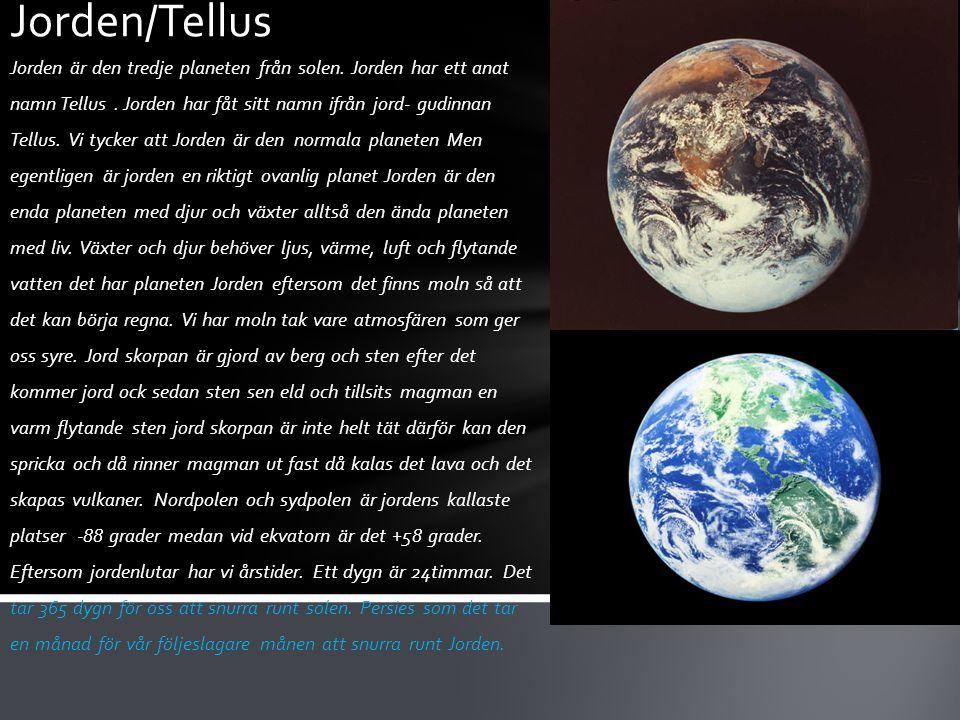Jorden är den tredje planeten från solen. Jorden har ett anat namn Tellus. Jorden har fåt sitt namn ifrån jord- gudinnan Tellus. Vi tycker att Jorden