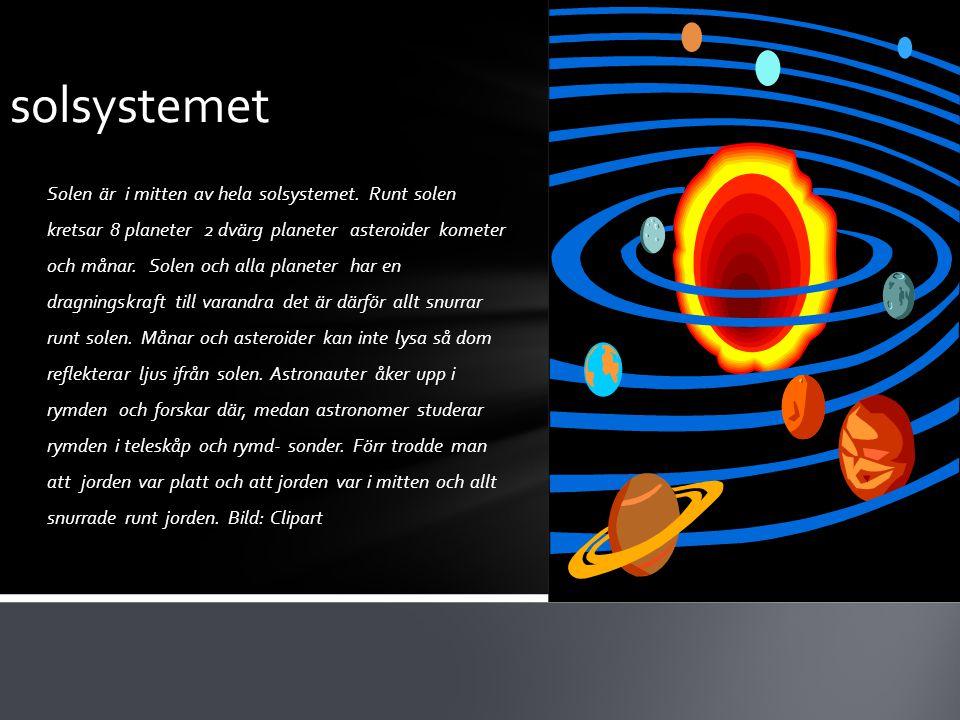 Solen är i mitten av hela solsystemet. Runt solen kretsar 8 planeter 2 dvärg planeter asteroider kometer och månar. Solen och alla planeter har en dra