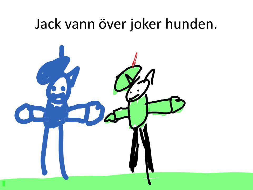 Jack vann över joker hunden.