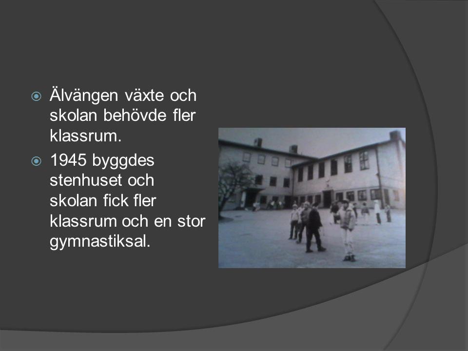  Älvängen växte och skolan behövde fler klassrum.  1945 byggdes stenhuset och skolan fick fler klassrum och en stor gymnastiksal.