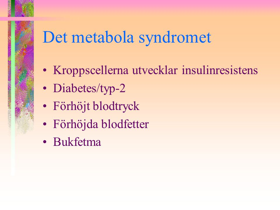 UTREDNING Vikt och längd för att räkna ut BMI [Body Mass Index: vikt(kg)/längd(m) x längd(m)] Midjestuss-kvot (midja/stuss cm) Blodtryck liggande/sittande och stående Blodfetter, inkluderande S-kolesterol, LDL- och HDL-kolesterol, triglycerider Protein i urinen, antingen kvantitativt med snabbmetod eller kvalitativt genom att skicka urinprovet till C-lab