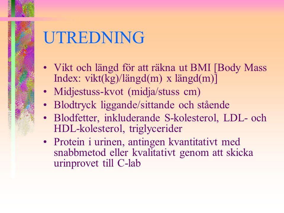 UTREDNING Vikt och längd för att räkna ut BMI [Body Mass Index: vikt(kg)/längd(m) x längd(m)] Midjestuss-kvot (midja/stuss cm) Blodtryck liggande/sitt