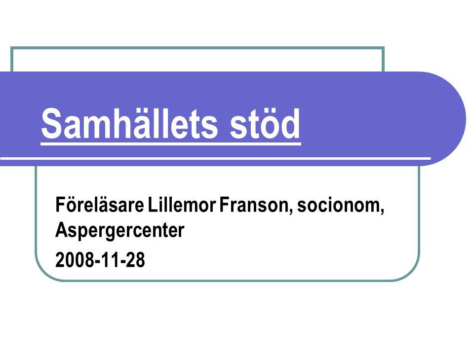 Samhällets stöd Föreläsare Lillemor Franson, socionom, Aspergercenter 2008-11-28