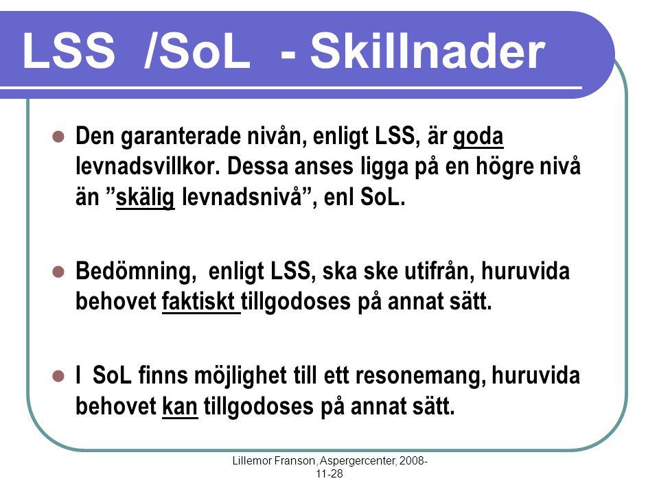 Lillemor Franson, Aspergercenter, 2008- 11-28 LSS /SoL - Skillnader Den garanterade nivån, enligt LSS, är goda levnadsvillkor. Dessa anses ligga på en