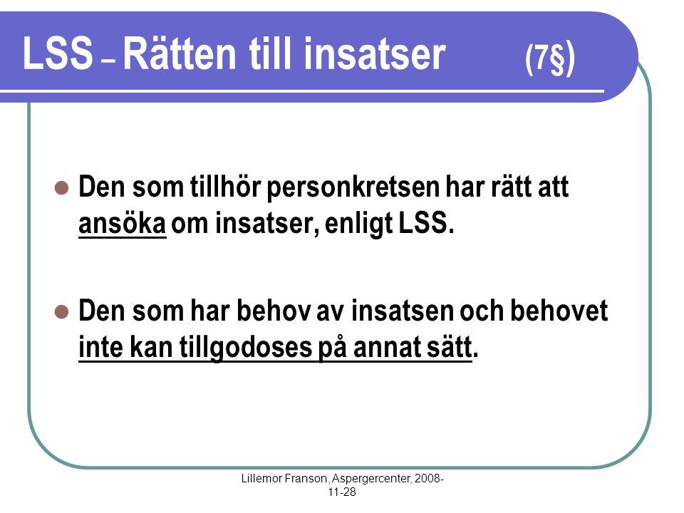 Lillemor Franson, Aspergercenter, 2008- 11-28 LSS – Rätten till insatser (7§ ) Den som tillhör personkretsen har rätt att ansöka om insatser, enligt LSS.