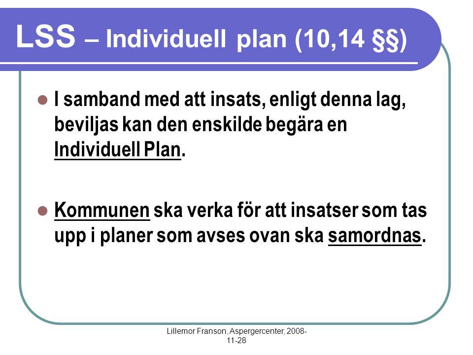 Lillemor Franson, Aspergercenter, 2008- 11-28 LSS – Individuell plan (10,14 §§) I samband med att insats, enligt denna lag, beviljas kan den enskilde begära en Individuell Plan.