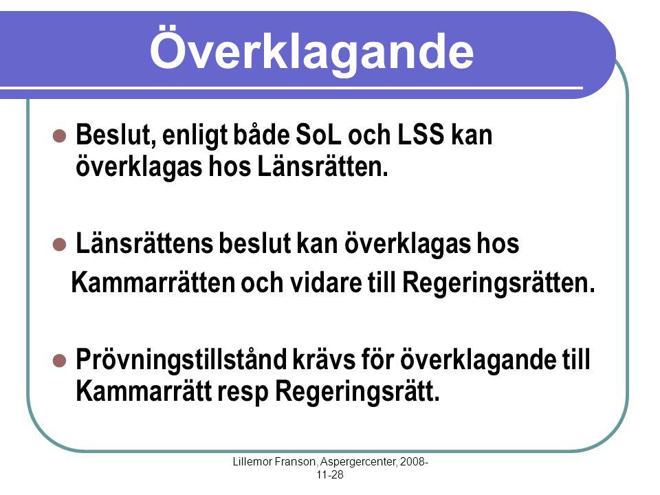 Lillemor Franson, Aspergercenter, 2008- 11-28 Överklagande Beslut, enligt både SoL och LSS kan överklagas hos Länsrätten. Länsrättens beslut kan överk