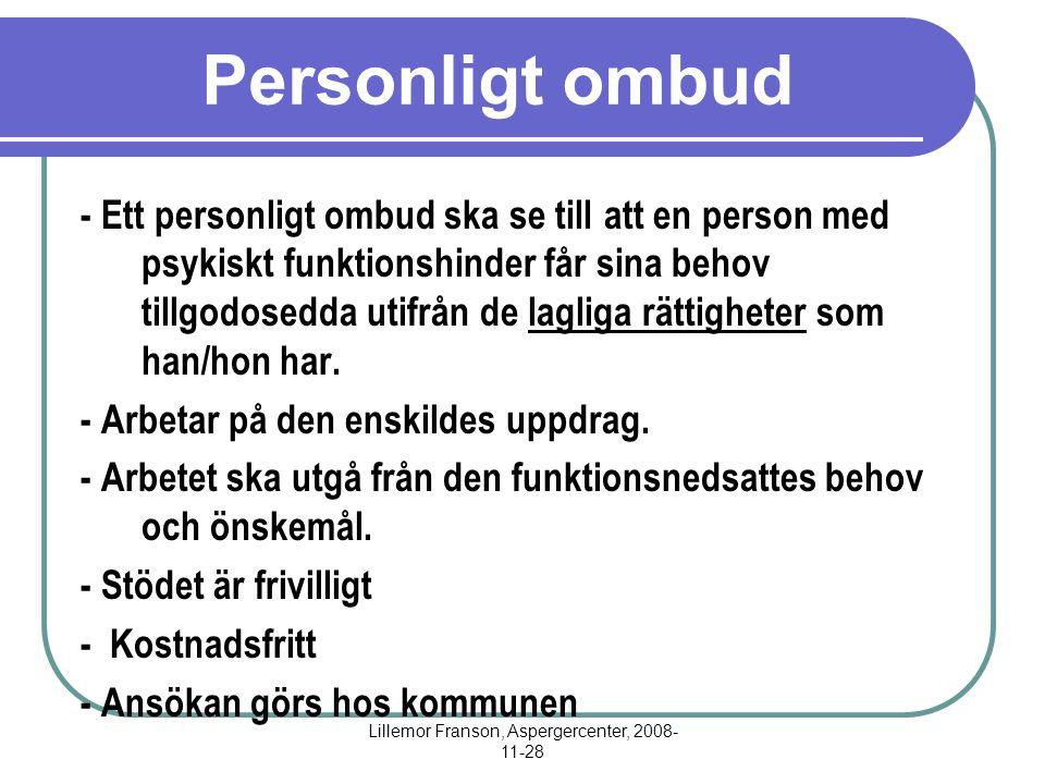 Lillemor Franson, Aspergercenter, 2008- 11-28 Personligt ombud - Ett personligt ombud ska se till att en person med psykiskt funktionshinder får sina behov tillgodosedda utifrån de lagliga rättigheter som han/hon har.