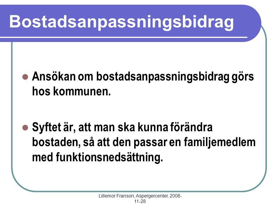 Lillemor Franson, Aspergercenter, 2008- 11-28 Bostadsanpassningsbidrag Ansökan om bostadsanpassningsbidrag görs hos kommunen.