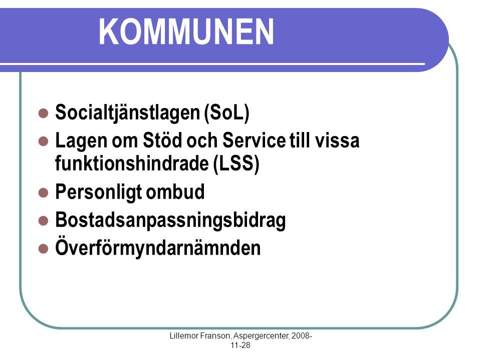 Lillemor Franson, Aspergercenter, 2008- 11-28 KOMMUNEN Socialtjänstlagen (SoL) Lagen om Stöd och Service till vissa funktionshindrade (LSS) Personligt