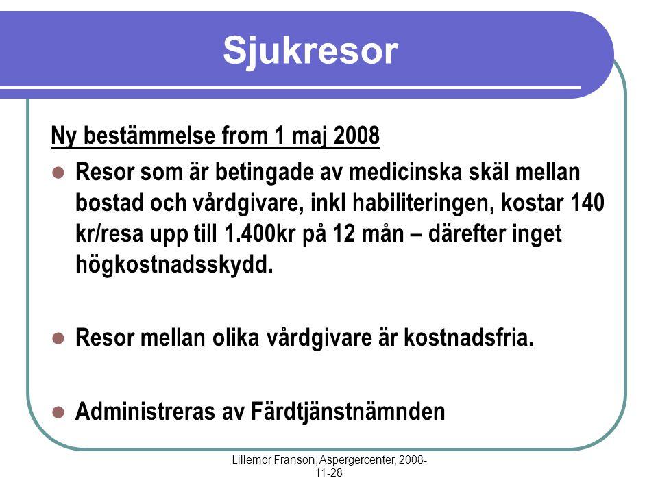 Lillemor Franson, Aspergercenter, 2008- 11-28 Sjukresor Ny bestämmelse from 1 maj 2008 Resor som är betingade av medicinska skäl mellan bostad och vårdgivare, inkl habiliteringen, kostar 140 kr/resa upp till 1.400kr på 12 mån – därefter inget högkostnadsskydd.