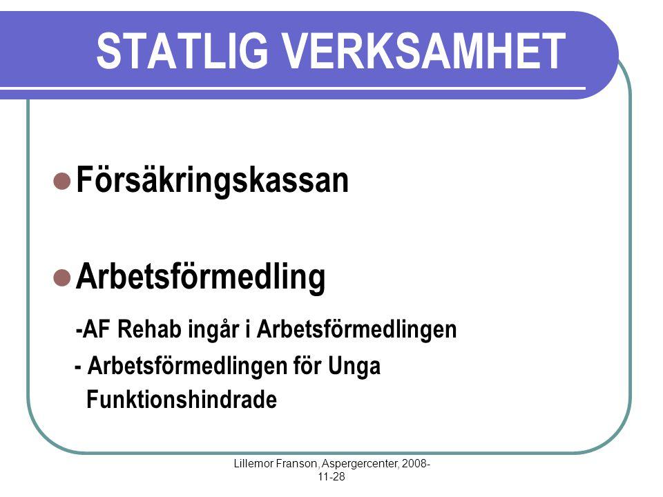 Lillemor Franson, Aspergercenter, 2008- 11-28 STATLIG VERKSAMHET Försäkringskassan Arbetsförmedling -AF Rehab ingår i Arbetsförmedlingen - Arbetsförmedlingen för Unga Funktionshindrade