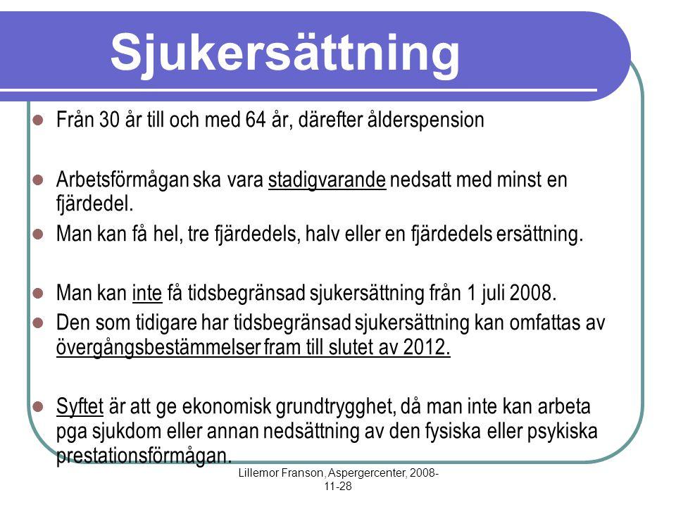 Lillemor Franson, Aspergercenter, 2008- 11-28 Sjukersättning Från 30 år till och med 64 år, därefter ålderspension Arbetsförmågan ska vara stadigvarande nedsatt med minst en fjärdedel.