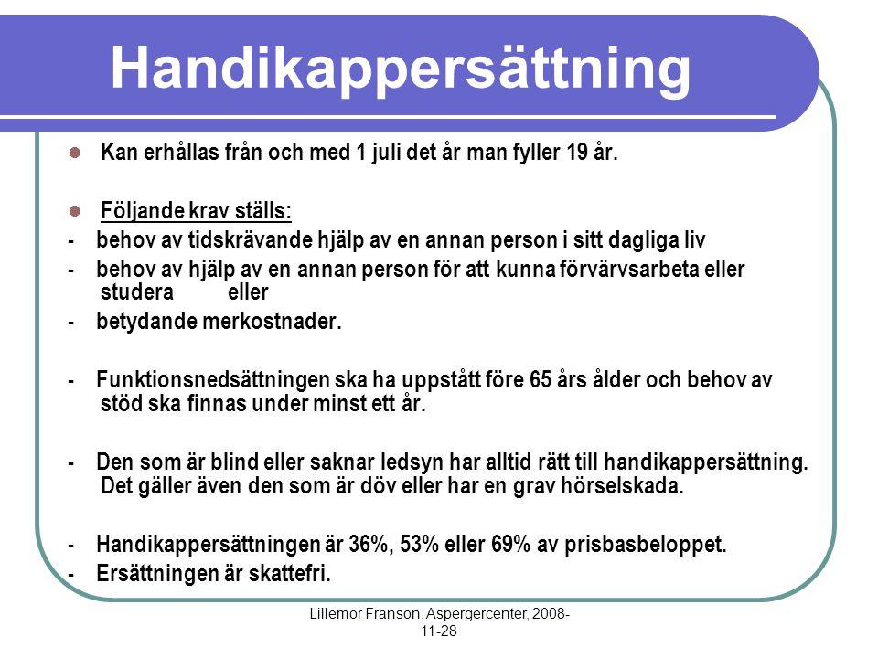 Lillemor Franson, Aspergercenter, 2008- 11-28 Handikappersättning Kan erhållas från och med 1 juli det år man fyller 19 år. Följande krav ställs: - be