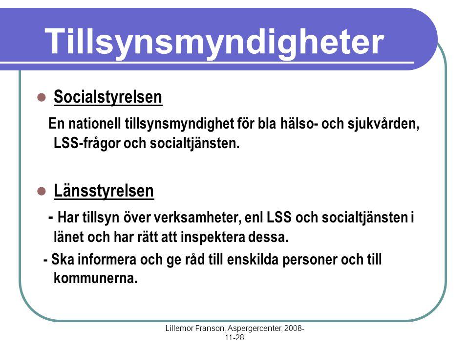 Lillemor Franson, Aspergercenter, 2008- 11-28 Tillsynsmyndigheter Socialstyrelsen En nationell tillsynsmyndighet för bla hälso- och sjukvården, LSS-frågor och socialtjänsten.