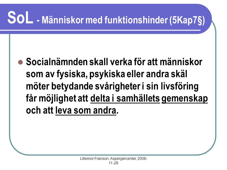 Lillemor Franson, Aspergercenter, 2008- 11-28 SoL - Människor med funktionshinder (5Kap7§) Socialnämnden skall verka för att människor som av fysiska,