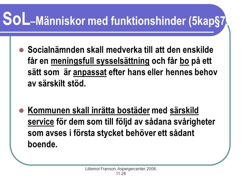 Lillemor Franson, Aspergercenter, 2008- 11-28 SoL – Människor med funktionshinder (5kap§7) Socialnämnden skall medverka till att den enskilde får en m