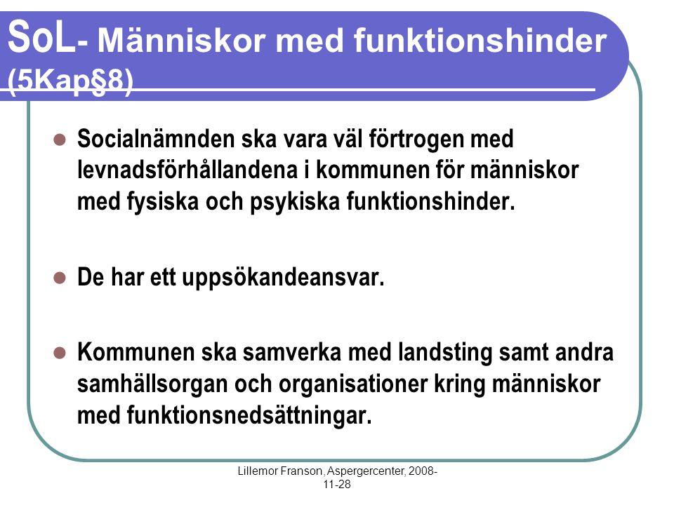 Lillemor Franson, Aspergercenter, 2008- 11-28 SoL - Människor med funktionshinder (5Kap§8) Socialnämnden ska vara väl förtrogen med levnadsförhållandena i kommunen för människor med fysiska och psykiska funktionshinder.