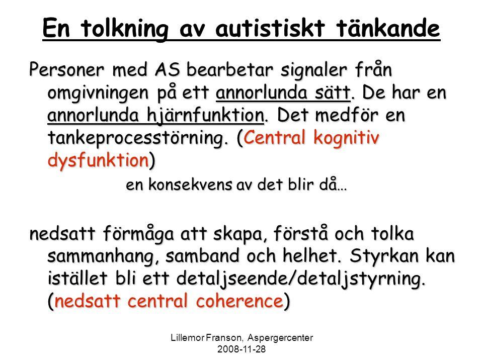 Lillemor Franson, Aspergercenter 2008-11-28 En tolkning av autistiskt tänkande Personer med AS bearbetar signaler från omgivningen på ett annorlunda s