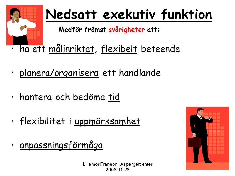 Lillemor Franson, Aspergercenter 2008-11-28 Nedsatt exekutiv funktion Medför främst svårigheter att: ha ett målinriktat, flexibelt beteende planera/or