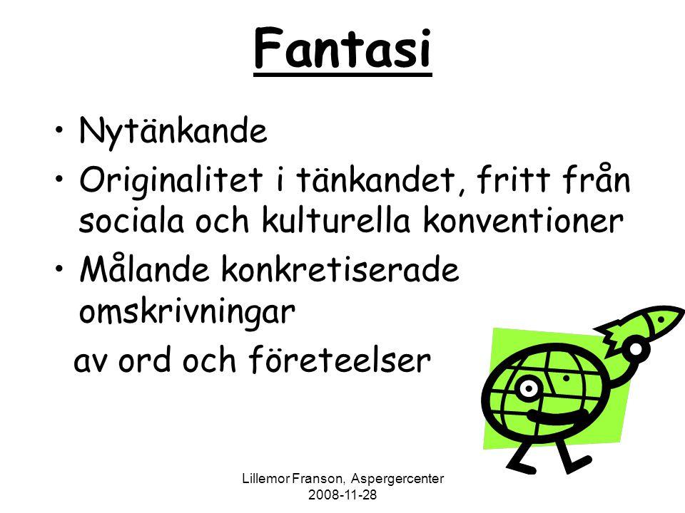 Lillemor Franson, Aspergercenter 2008-11-28 Fantasi Nytänkande Originalitet i tänkandet, fritt från sociala och kulturella konventioner Målande konkre