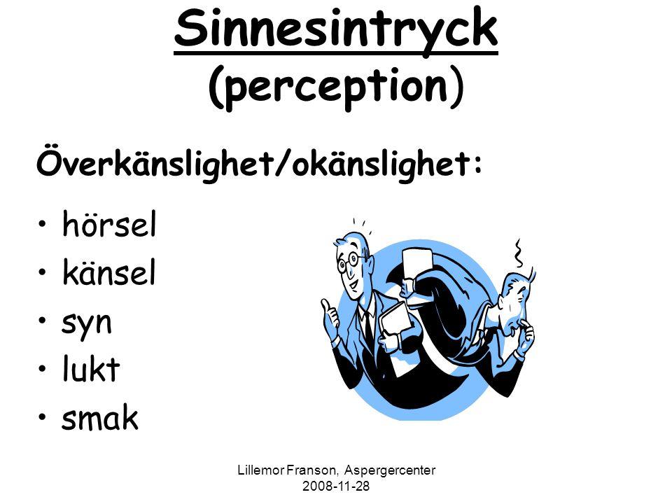 Lillemor Franson, Aspergercenter 2008-11-28 Sinnesintryck (perception) Överkänslighet/okänslighet: hörsel känsel syn lukt smak