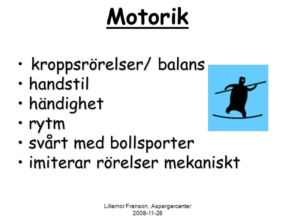 Lillemor Franson, Aspergercenter 2008-11-28 Motorik kroppsrörelser/ balans handstil handstil händighet händighet rytm rytm svårt med bollsporter svårt