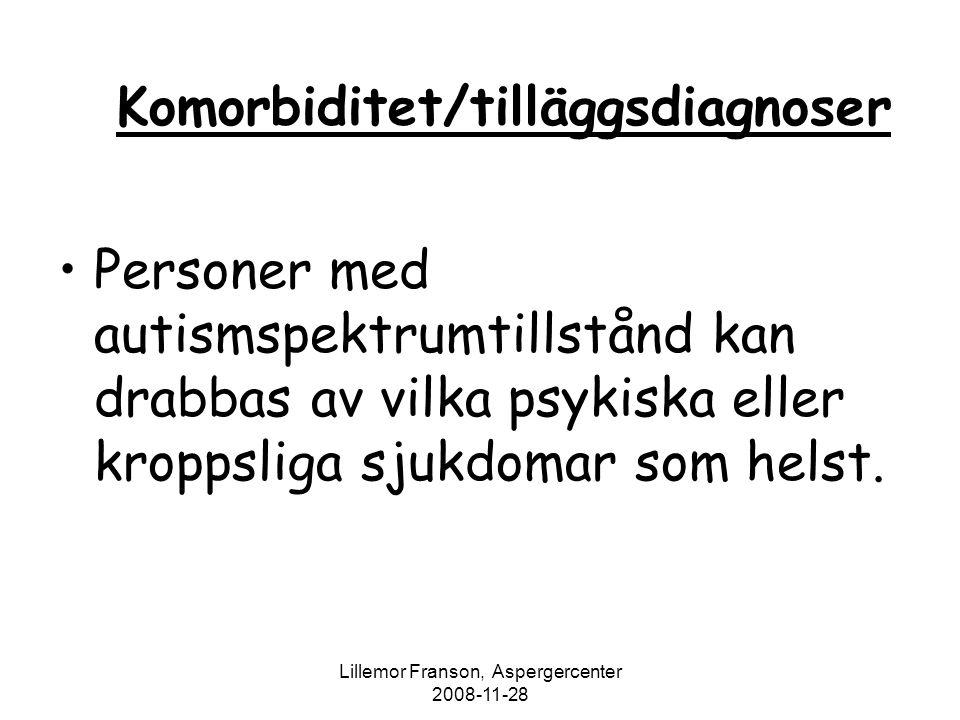 Lillemor Franson, Aspergercenter 2008-11-28 Komorbiditet/tilläggsdiagnoser Personer med autismspektrumtillstånd kan drabbas av vilka psykiska eller kr