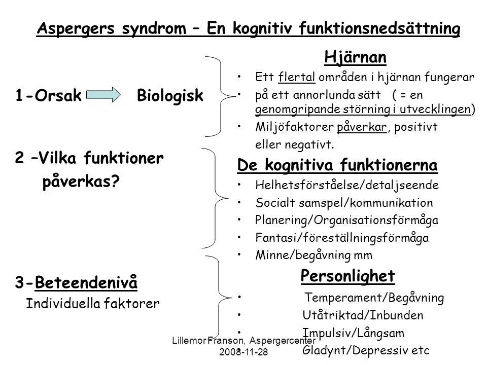 Lillemor Franson, Aspergercenter 2008-11-28 Aspergers syndrom – En kognitiv funktionsnedsättning 1-Orsak Biologisk 2 –Vilka funktioner påverkas? 3-Bet