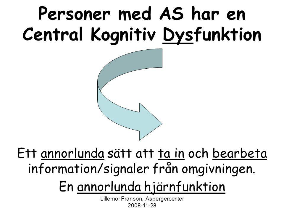 Lillemor Franson, Aspergercenter 2008-11-28 Personer med AS har en Central Kognitiv Dysfunktion Ett annorlunda sätt att ta in och bearbeta information