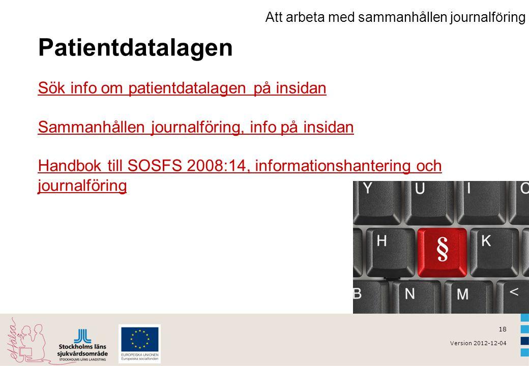 18 Version 2012-12-04 Patientdatalagen Sök info om patientdatalagen på insidan Sök info om patientdatalagen på insidan Sammanhållen journalföring, inf
