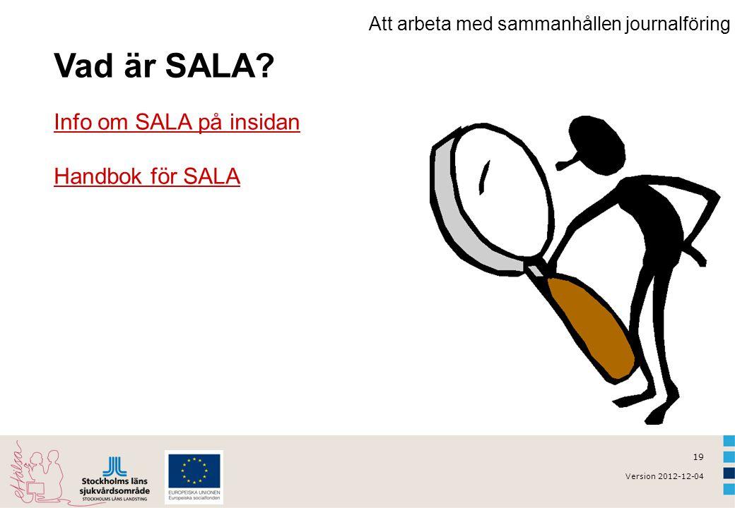 19 Version 2012-12-04 Vad är SALA? Info om SALA på insidan Handbok för SALA Att arbeta med sammanhållen journalföring