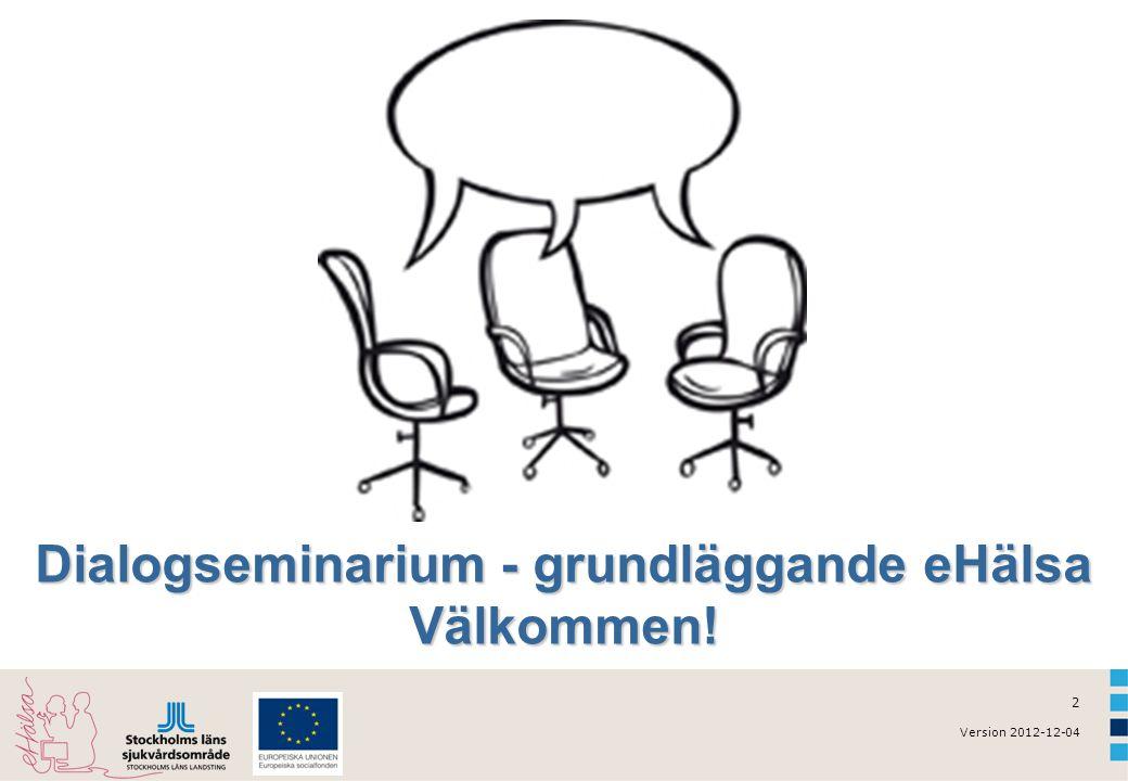 2 Version 2012-12-04 Dialogseminarium - grundläggande eHälsa Välkommen!
