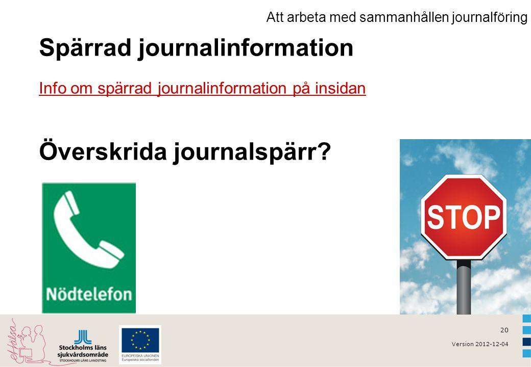 20 Version 2012-12-04 Spärrad journalinformation Info om spärrad journalinformation på insidan Överskrida journalspärr? Att arbeta med sammanhållen jo